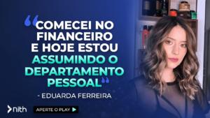 """Eduarda Ferreira """"Comecei no financeiro e hoje estou assumindo o departamento pessoal"""""""