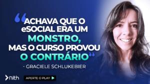 """Graciele Schlukebier - """"Achava que o eSocial era um monstro, mas o curso me provou o contrário"""""""