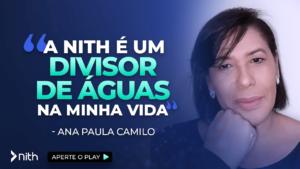 """Ana Paula Camilo """"A Nith é um divisor de água na minha vida"""""""