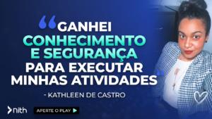 """Kathleen de Castro """"Ganhei conhecimento e segurança para executar minhas atividades"""""""