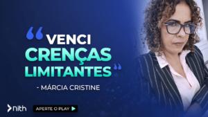 """Márcia Cristine - """"Venci crenças limitantes"""""""