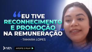 """Tamara Lopes - """"Eu tive reconhecimento e promoção na remuneração"""""""